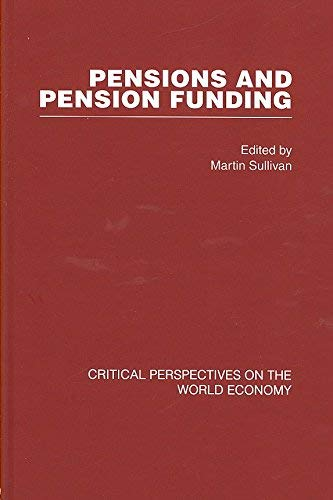 Pensions and Pension Funding: Critical Perspectives on the World Economy (Hardback)
