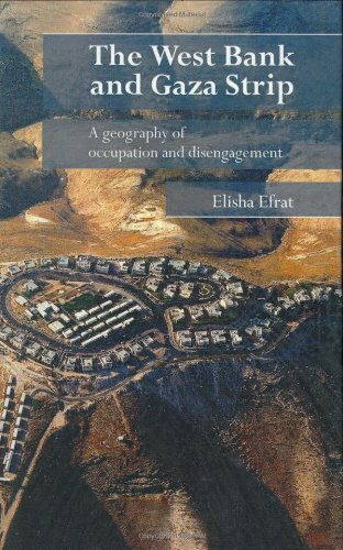 9780415385442: The West Bank and Gaza Strip: A Geography of Occupation and Disengagement