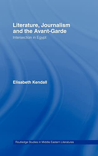 9780415385619: Literature, Journalism and the Avant-Garde: Intersection in Egypt (Routledge Studies in Middle Eastern Literatures)