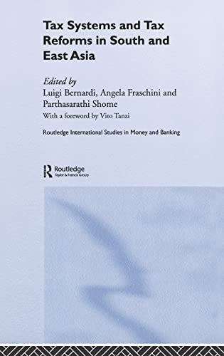 Tax Systems and Tax Reforms in South and East Asia (Routledge International Studies in Money and Banking) (0415389593) by Bernardi, Luigi; Fraschini, Angela; Shome, Parthasarathi