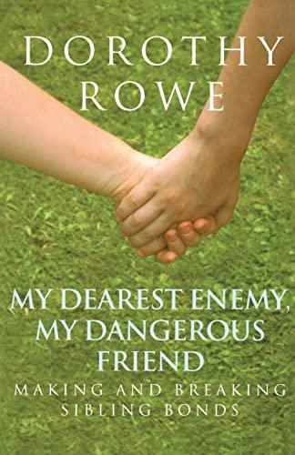 My Dearest Enemy, My Dangerous Friend: Making and Breaking Sibling Bonds: Rowe, Dorothy