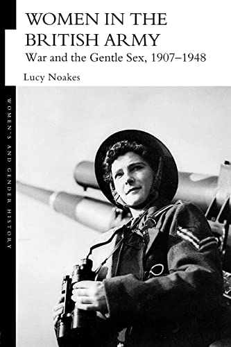 9780415390576: Women in the British Army: War and the Gentle Sex, 1907–1948 (Women's and Gender History)