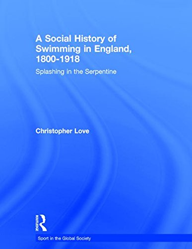 9780415390767: A Social History of Swimming in England, 1800 – 1918: Splashing in the Serpentine (Sport in the Global Society)