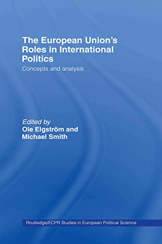 9780415390934: The European Union's Roles in International Politics: Concepts and Analysis (Routledge/ECPR Studies in European Political Science)