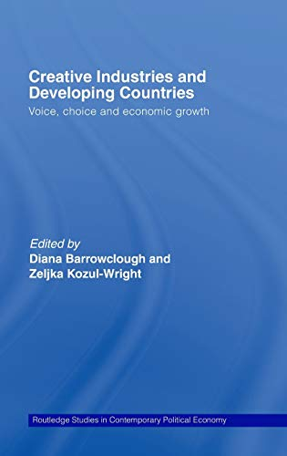 9780415391382: Creative Industries and Developing Countries: Voice, Choice and Economic Growth (Routledge Studies in Contemporary Political Economy)