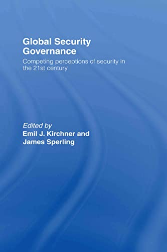 9780415391610: Global Security Governance: Competing Perceptions of Security in the Twenty-First Century: Competing Perceptions of Security in the 21st Century