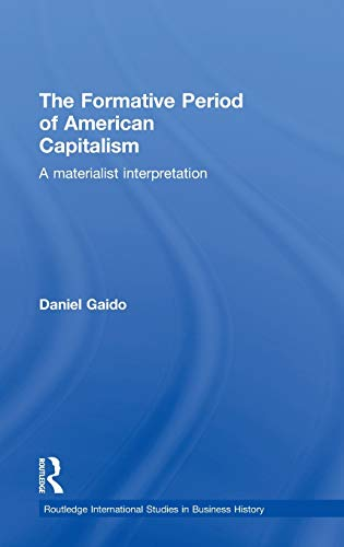9780415391733: The Formative Period of American Capitalism: A Materialist Interpretation (Routledge International Studies in Business History)