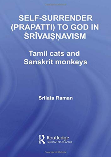 9780415391856: Self-Surrender (prapatti) to God in Shrivaishnavism: Tamil Cats or Sanskrit Monkeys? (Routledge Hindu Studies Series)