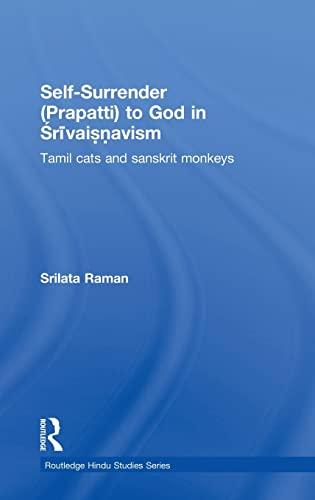 9780415391856: Self-Surrender (prapatti) to God in Shrivaishnavism: Tamil Cats or Sanskrit Monkeys? (Routledge Hindu Studies Series)