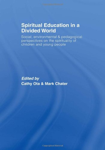 9780415391917: Spiritual Education in a Divided World: Social, Environmental and Pedagogical Perspectives on the Spirituality of Children and Young People (Spirituality in Education)