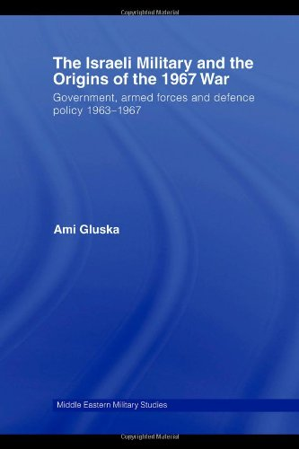 9780415392457: The Israeli Military and the Origins of the 1967 War: Government, Armed Forces and Defence Policy 1963-67