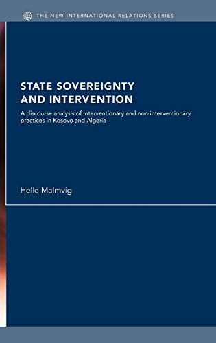 9780415393140: State Sovereignty and Intervention: A Discourse Analysis of Interventionary and Non-Interventionary Practices in Kosovo and Algeria (New International Relations)