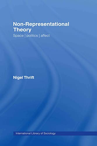 9780415393201: Non-Representational Theory: Space, Politics, Affect (International Library of Sociology)