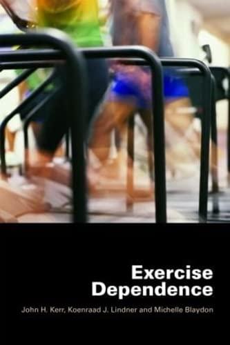 Exercise Dependence: Kerr, John H.; Lindner, Koenraad J.; Blaydon, Michelle
