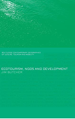 Ecotourism, NGOs and Development: A Critical Analysis (Contemporary Geographies of Leisure, Tourism and Mobility) (0415393671) by Jim Butcher
