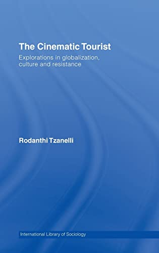 9780415394130: The Cinematic Tourist: Explorations in Globalization, Culture and Resistance: 1 (International Library of Sociology)
