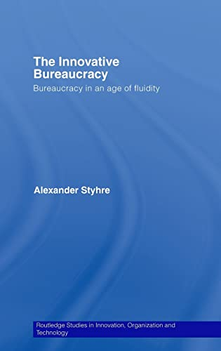 9780415395977: The Innovative Bureaucracy: Bureaucracy in an Age of Fluidity (Routledge Studies in Innovation, Organizations and Technology)