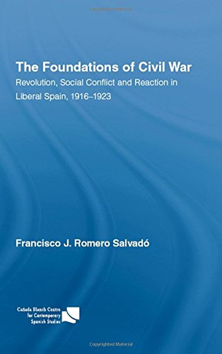 The Foundations of Civil War: Revolution, Social Conflict and Reaction in Liberal Spain, 1916-1923 ...