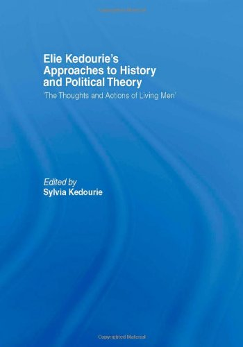9780415396752: Elie Kedourie's Approaches to History and Political Theory: 'The Thoughts and Actions of Living Men'