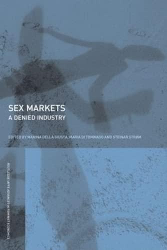 9780415397179: Sex Markets: The Denied Industry (Routledge IAFFE Advances in Feminist Economics)