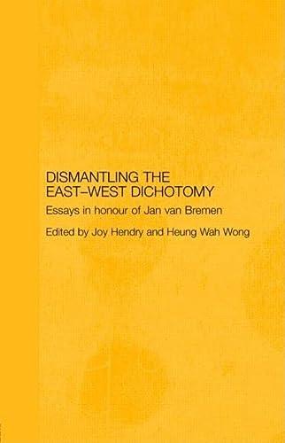 9780415397384: Dismantling the East-West Dichotomy: Essays in Honour of Jan van Bremen