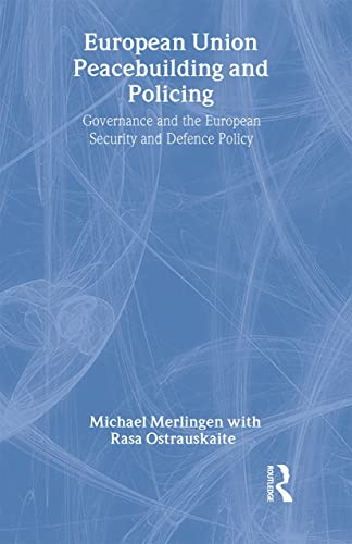 9780415397902: European Union Peacebuilding and Policing: Governance and the European Security and Defence Policy (Routledge Advances in European Politics)