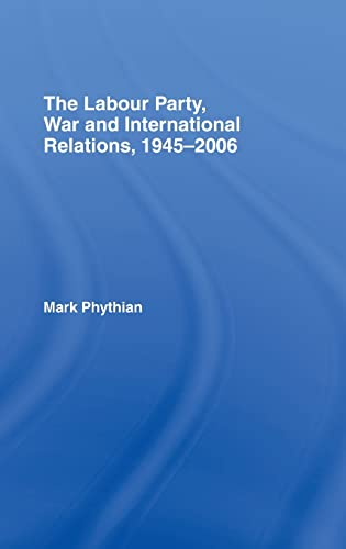 9780415399111: The Labour Party, War and International Relations, 1945-2006