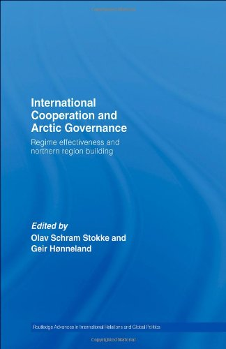 International Cooperation and Arctic Governance: Regime Effectiveness and Northern Region Building:...