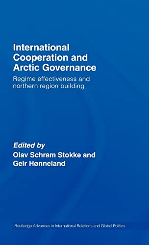 9780415399340: International Cooperation and Arctic Governance: Regime Effectiveness and Northern Region Building (Routledge Advances in International Relations and Global Politics)