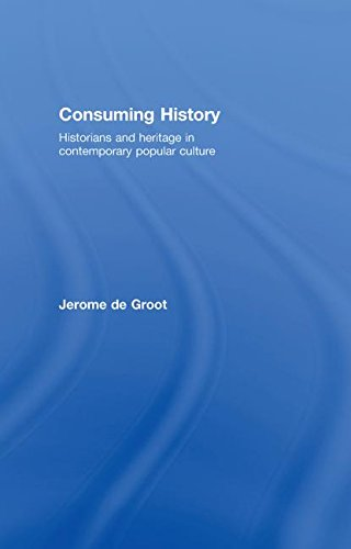 9780415399463: Consuming History: Historians and Heritage in Contemporary Popular Culture
