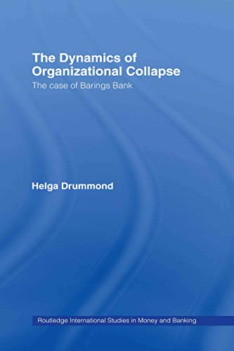 The Dynamics of Organizational Collapse: The Case of Barings Bank: Helga Drummond