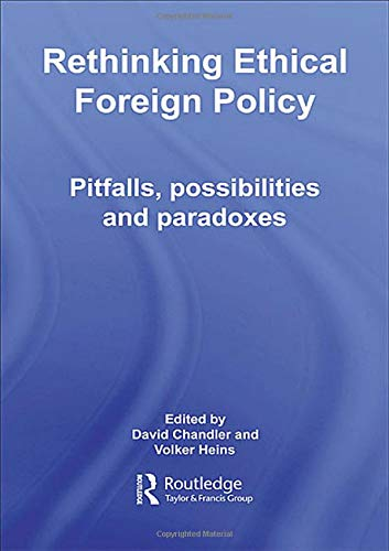 9780415400190: Rethinking Ethical Foreign Policy: Pitfalls, Possibilities and Paradoxes (Routledge Advances in International Relations and Global Politics)
