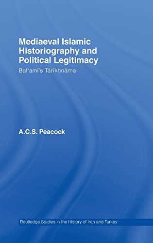 9780415400251: Mediaeval Islamic Historiography and Political Legitimacy: Bal'ami's Tarikhnamah (Routledge Studies in the History of Iran and Turkey)