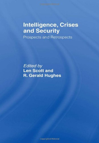 9780415400510: Intelligence, Crises and Security: Prospects and Retrospects (Studies in Intelligence)