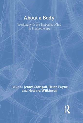 9780415400718: About a Body: Working with the Embodied Mind in Psychotherapy