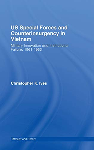 9780415400756: US Special Forces and Counterinsurgency in Vietnam: Military Innovation and Institutional Failure, 1961-63