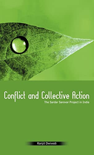 Conflict and Collective Action: The Sardar Sarovar Project in India: Ranjit Dwivedi
