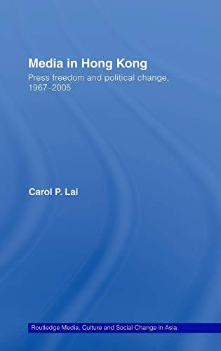 9780415401210: Media in Hong Kong: Press Freedom and Political Change, 1967-2005 (Media, Culture and Social Change in Asia Series)