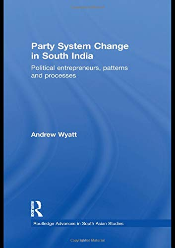 9780415401319: Party System Change in South India: Political Entrepreneurs, Patterns and Processes (Routledge Advances in South Asian Studies)