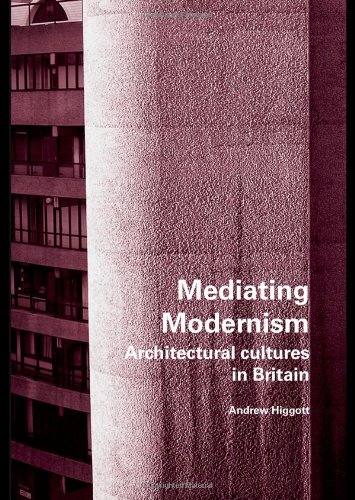9780415401777: Mediating Modernism: Architectural Cultures in Britain