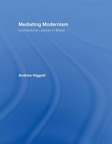 9780415401784: Mediating Modernism: Architectural Cultures in Britain