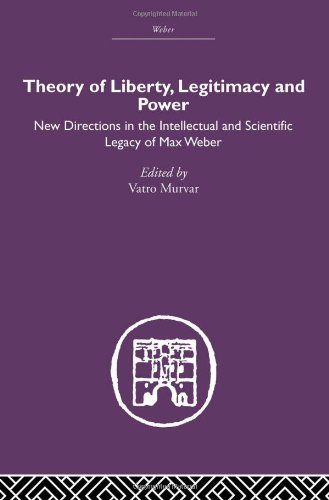 RLE: Weber: Theory of Liberty, Legitimacy and Power: Vatro Murvar (Editor)