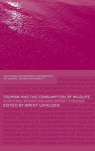 9780415403818: Tourism and the Consumption of Wildlife: Hunting, Shooting and Sport Fishing (Contemporary Geographies of Leisure, Tourism and Mobility)