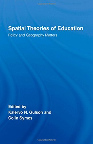 Spatial Theories Of Education: Policy And Geography Matters (Routledge Research In Education)