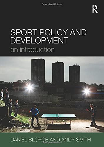 NTU Sports Textbook Pack: Sport Policy and Development: An Introduction: Bloyce, Daniel; Smith, ...