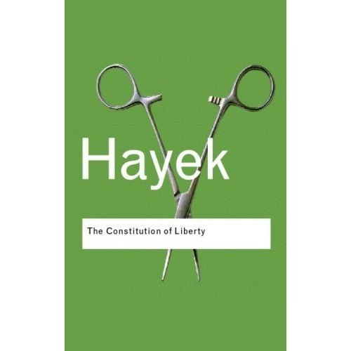 THE CONSTITUTION OF LIBERTY.: Hayek, F. A.