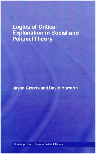 9780415404280: Logics of Critical Explanation in Social and Political Theory (Routledge Innovations in Political Theory)