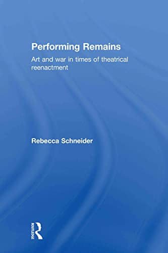 9780415404419: Performing Remains: Art and War in Times of Theatrical Reenactment