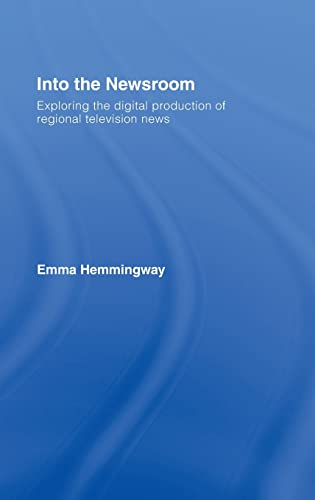 9780415404679: Into the Newsroom: Exploring the Digital Production of Regional Television News