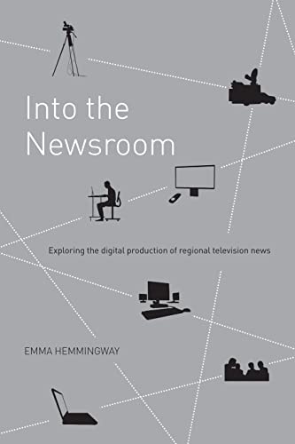 9780415404686: Into the Newsroom: Exploring the Digital Production of Regional Television News
